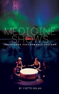Medicine Shows: Indigenous Performance Culture